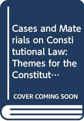 9780314023063: Cases and Materials on Constitutional Law: Themes for the Constitution's Third Century (American Casebook Series)
