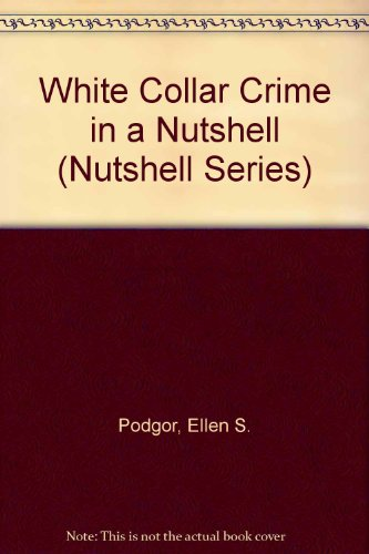 9780314023490: White Collar Crime in a Nutshell (Nutshell Series)