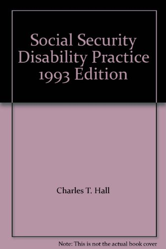 Social Security Disability Practice 1993 Edition: Charles T. Hall