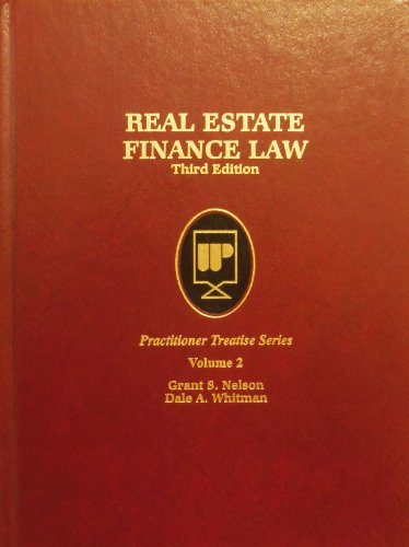 Real Estate Finance Law (Practitioner Treatise Series) (0314024344) by Nelson, Grant S.; Whitman, Dale A.