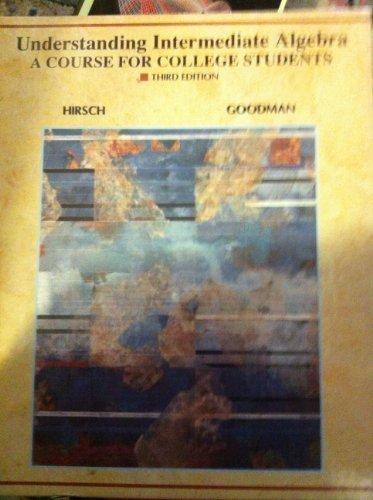 Understanding Intermediate Algebra: A Course for College: Goodman, Arthur, Hirsch,