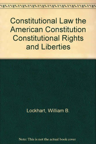 9780314025432: Constitutional Law the American Constitution Constitutional Rights and Liberties