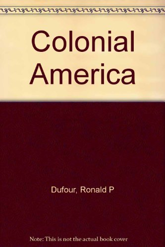 Colonial America :: Dufour, Ronald P.