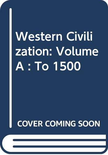 9780314027986: Western Civilization, Vol. A: To 1500, 2nd Edition
