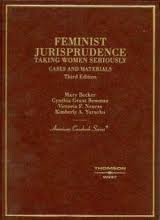 Cases and Materials on Feminist Jurisprudence: Taking Women Seriously (American Casebook Series): ...