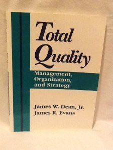 Total Quality: Management, Organization, and Strategy: Dean, Jr. James