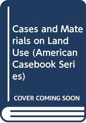 9780314032539: Cases and Materials on Land Use (American Casebook Series)