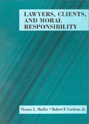 9780314039330: Lawyers, Clients and Moral Responsibility