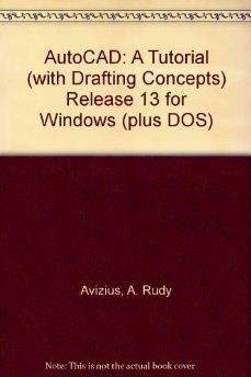 9780314044419: AutoCAD: A Tutorial (with Drafting Concepts) Release 13 for Windows (plus DOS)