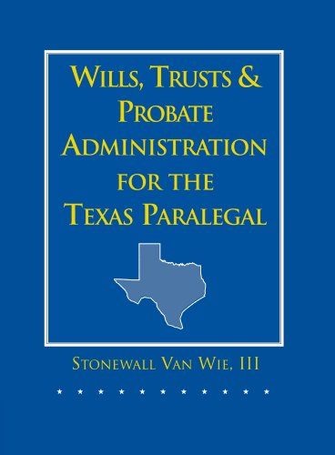 Wills, Trusts, and Probate Administration for the Texas Paralegal: Van Wie, III Stonewall