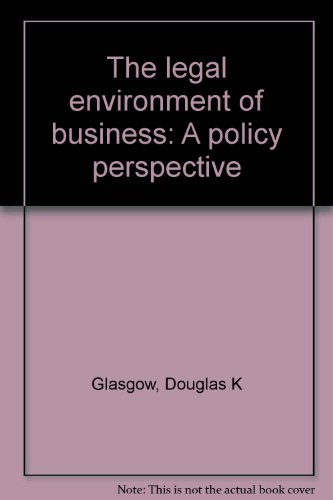 The legal environment of business: A policy perspective: Glasgow, Douglas K