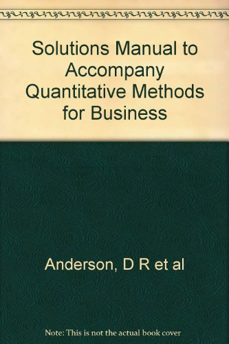 Solutions Manual to Accompany Quantitative Methods for: Anderson, D R,
