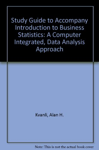 Study Guide to Accompany Introduction to Business Statistics: A Computer Integrated, Data Analysis Approach (0314054057) by Kvanli, Alan H.; Guynes, C. Stephen; Pavur, Robert J.
