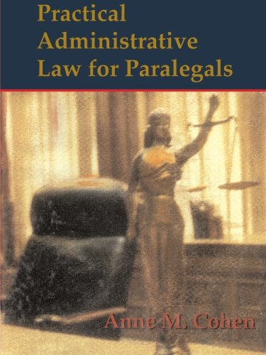 Practical Administrative Law for Paralegals: Anne M. Cohen