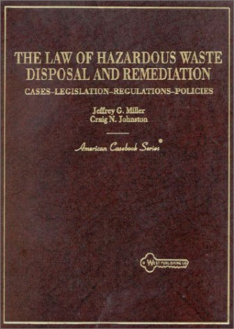 9780314065841: The Law of Hazardous Waste Disposal and Remediation: Cases, Legislation, Regulations, Policies (American Casebook Series)