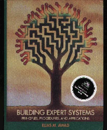 Building Expert Systems: Principles, Procedures, and Applications: Elias M. Awad