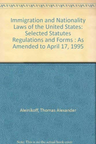 9780314068170: Immigration and Nationality Laws of the United States: Selected Statutes Regulations and Forms : As Amended to April 17, 1995