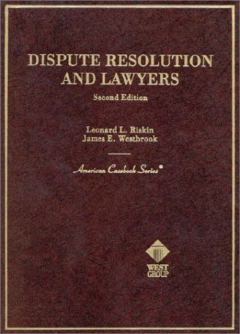 Dispute Resolution and Lawyers (American Casebook Series): Leonard L. Riskin,