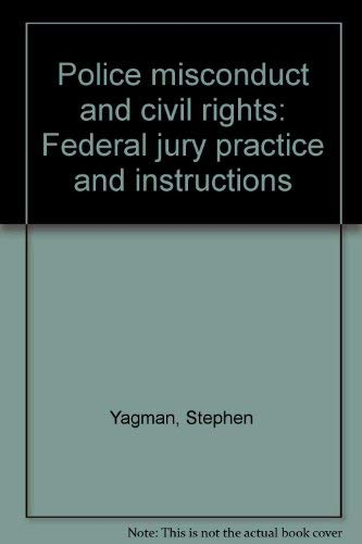 Police misconduct and civil rights: Federal jury practice and instructions: Yagman, Stephen