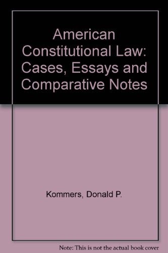 American Constitutional Law : Cases, Essays, and Comparative Notes: Donald P. Kommers, John E. Finn