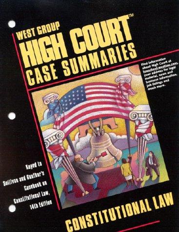 9780314141644: High Court Case Summaries on Con Law (Keyed To Sullivan & Gunther's Casebook 14th Edition)