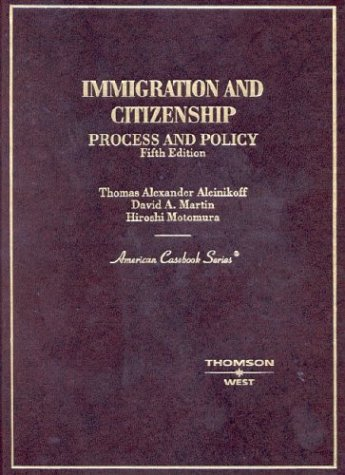 Immigration and Citizenship : Process and Policy: Hiroshi Motomura; Thomas