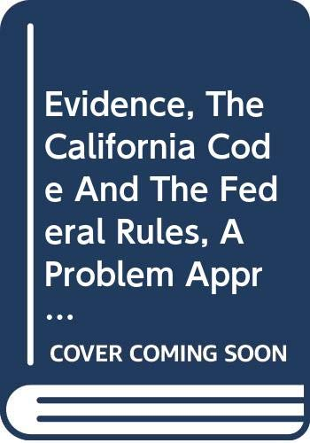 9780314143990: Evidence, The California Code And The Federal Rules, A Problem Approach (American Casebook Series)