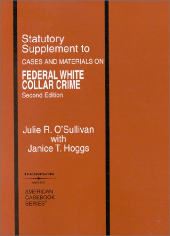 Statutory Supplement to Federal White Collar Crime: Julie R. O'Sullivan;