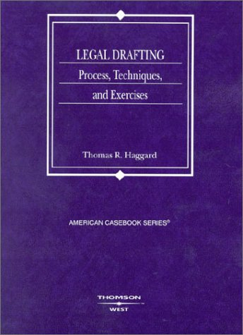Legal Drafting: Process, Techniques, and Exercises (Casebook): Thomas R. Haggard