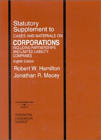 Statutory Supplement to Cases and Materials on Corporations: Robert W. Hamilton, Jonathan R. Macey