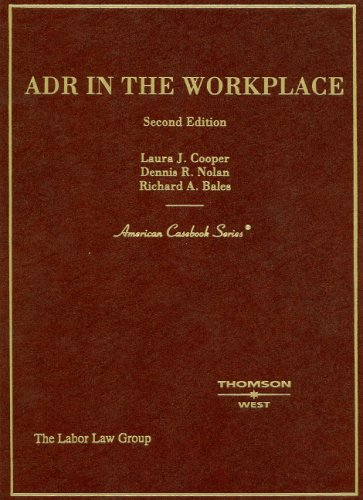 ADR in the Workplace (American Casebook Series): Cooper, Laura J.; Nolan, Dennis R.; Bales, Richard...