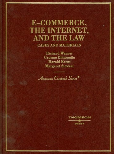 9780314156198: Warner, Dinwoodie, Krent, and Stewart's E-Commerce, The Internet and the Law: Cases and Materials (American Casebook Series)