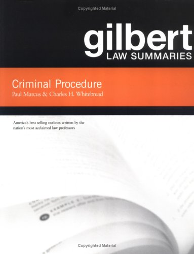 Gilbert Law Summaries: Criminal Procedure, 16th Edition: Charles H. Whitebread,