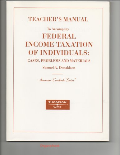 9780314158734: Federal Income Taxation of Individuals: Cases, Problems and Materials. (TEACHER'S MANUAL T0 ACCOMPANY TEXTBOOK)