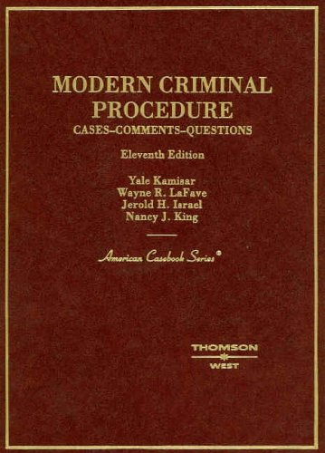 Modern Criminal Procedure: Cases, Comments, and Questions (American Casebook) (0314159576) by Yale Kamisar; Wayne R. LaFave; Jerold H. Israel; Nacy J. King