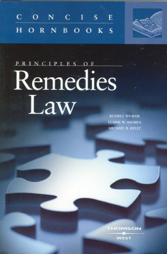 Principles of Remedies Law (Concise Hornbook Series): Russell L. Weaver,