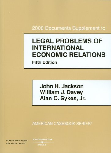 Legal Problems of International Economic Relations, 2008 Documentary Supplement (American Casebook) (American Casebook Series) (0314160337) by John H. Jackson; William J. Davey; Alan O. Sykes
