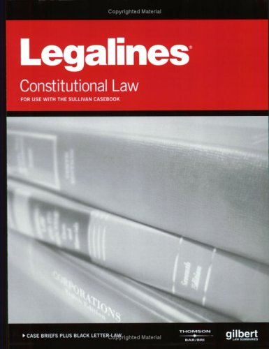 Legalines: Constitutional Law: Adaptable to 15th Edition of the Sullivan Casebook: Neville, ...