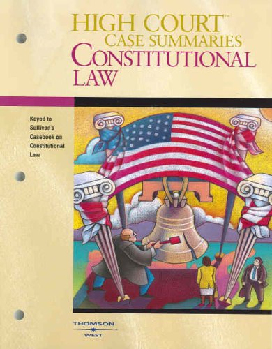 9780314161345: High Court Case Summaries on Constitutional Law (Keyed to Sullivan, Fifteenth Edition)