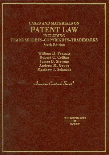9780314162601: Francis, Collins, Grove, Stevens and Schmidt's Cases and Materials on Patent Law, Including Trade Secrets, Copyrights, Trademarks, 6th (American Casebook Series)