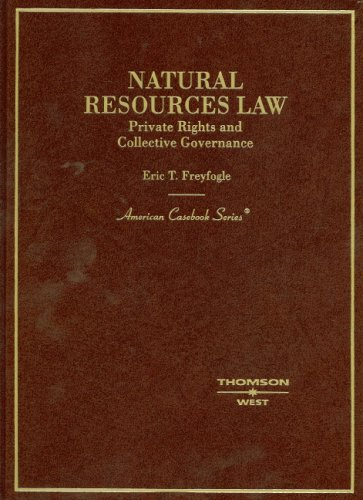 Natural Resouces Law, Private Rights and Collective Governance (American Casebook Series) (English and English Edition) (0314163115) by Freyfogle, Eric