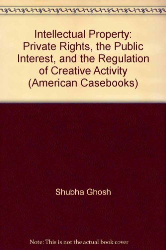 9780314168009: Intellectual Property: Private Rights, the Public Interest, and the Regulation of Creative Activity (American Casebooks)