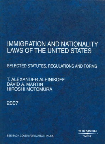Immigration and Nationality Laws of the United: Thomas Alexander Aleinikoff,