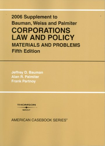 9780314168177: Bauman, Weiss, And Palmiter's 2006 Supplement to Solomon, Schwartz, Bauman, And Weiss' Corporations Law And Policy: Materials And Problems (American Casebook Series)