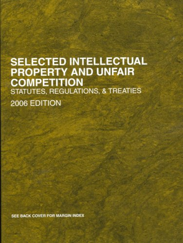 9780314168665: Selected Intellectual Property and Unfair Competition 2006: Statutes, Regulations and Treaties
