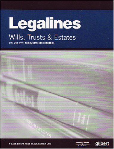 Legalines: Wills, Trusts, and Estates: Adaptable to Seventh Edition of the Dukeminier Casebook: ...