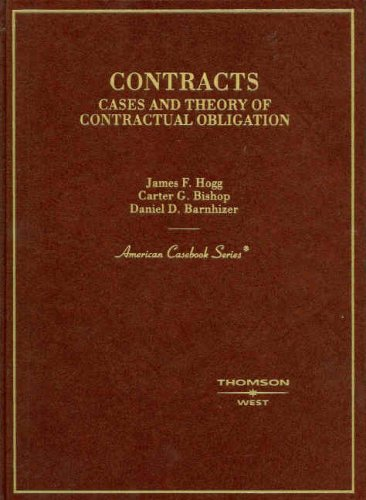 Contracts: Cases and Theory of Contractual Obligation: James F. Hogg,