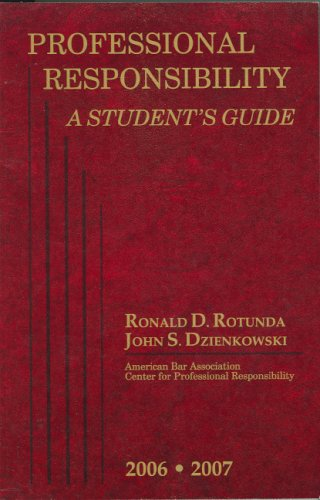 Professional Responsibility: A Student's Guide, 2006-2007 (American Casebook Series) (0314172424) by Rotunda, Ronald D.; Dzienkowski, John S.