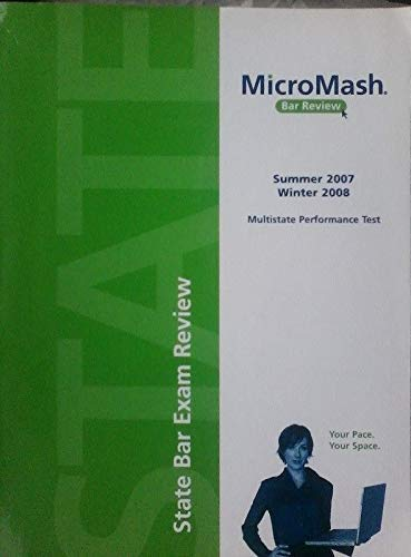 Micromash Bar Review, State Bar Exam Review, Multistate Performance Test, 2007 Summer/ 2008 Winter:...