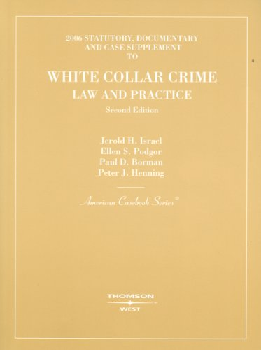 9780314175953: Israel, Podgor, Borman and Henning's 2006 Statutory, Documentary and Case Supplement to White Collar Crime, Law and Practice